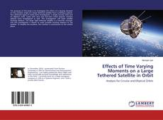 Portada del libro de Effects of Time Varying Moments on a Large Tethered Satellite in Orbit
