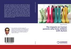 Bookcover of The impacts on Iranian parents who have children with Autism