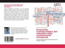 Bookcover of Evaluación ecotoxicológica del estradiol como contaminante emergente