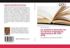 La práctica docente en la carrera ingeniería electrónica de FRT-UTN的封面