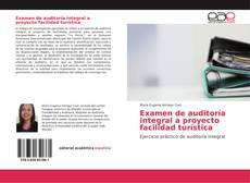 Copertina di Examen de auditoría integral a proyecto facilidad turística