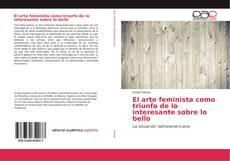 Обложка El arte feminista como triunfo de lo interesante sobre lo bello