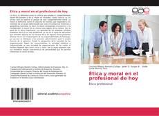 Bookcover of Ética y moral en el profesional de hoy