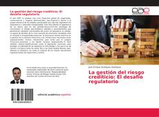 Portada del libro de La gestión del riesgo crediticio: El desafío regulatorio