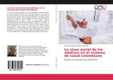 Portada del libro de La clase social de los médicos en el sistema de salud colombiano