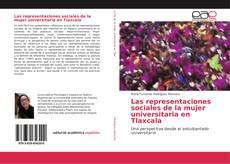 Bookcover of Las representaciones sociales de la mujer universitaria en Tlaxcala