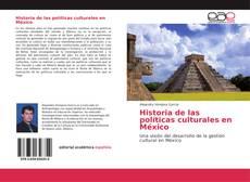 Bookcover of Historia de las políticas culturales en México