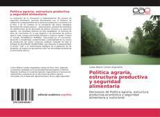 Bookcover of Política agraria, estructura productiva y seguridad alimentaria
