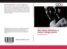 Bookcover of Me llamo Dolores y (aún) tengo pene