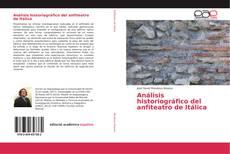Análisis historiográfico del anfiteatro de Itálica kitap kapağı