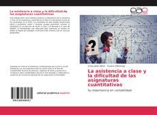 Bookcover of La asistencia a clase y la dificultad de las asignaturas cuantitativas
