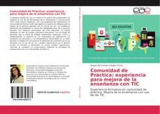 Bookcover of Comunidad de Práctica: experiencia para mejora de la enseñanza con TIC