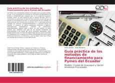 Borítókép a  Guía práctica de los métodos de financiamiento para Pymes del Ecuador - hoz