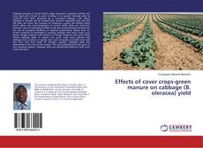 Bookcover of Effects of cover crops-green manure on cabbage (B. oleracea) yield