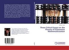 Bookcover of Three Critical Essays on the Process of Economics Mathematicization