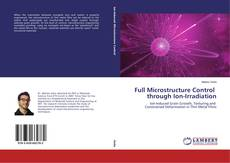 Bookcover of Full Microstructure Control through Ion-Irradiation