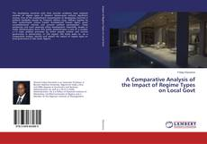Bookcover of A Comparative Analysis of the Impact of Regime Types on Local Govt