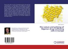 Bookcover of The nature and policing of Nigerian drug trafficking cells in Europe