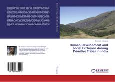 Bookcover of Human Development and Social Exclusion Among Primitive Tribes in India