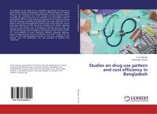 Bookcover of Studies on drug use pattern and cost efficiency in Bangladesh