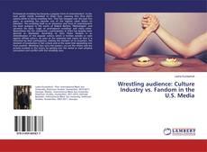 Portada del libro de Wrestling audience: Culture Industry vs. Fandom in the U.S. Media