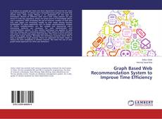 Bookcover of Graph Based Web Recommendation System to Improve Time Efficiency