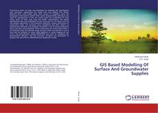 Bookcover of GIS Based Modelling Of Surface And Groundwater Supplies