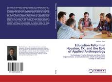 Bookcover of Education Reform in Houston, TX, and the Role of Applied Anthropology