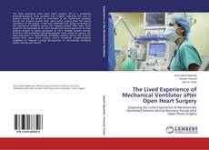 Bookcover of The Lived Experience of Mechanical Ventilator after Open Heart Surgery