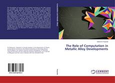 Bookcover of The Role of Computation in Metallic Alloy Developments