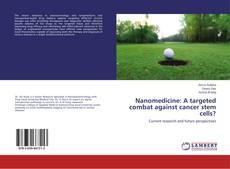 Bookcover of Nanomedicine: A targeted combat against cancer stem cells?