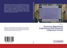 Bookcover of Quantum Algorithmic Engineering With Photonic Integrated Circuits