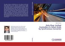 Bookcover of Only Plug: Unified Controllers in Smart Grids by Synchronous Converter