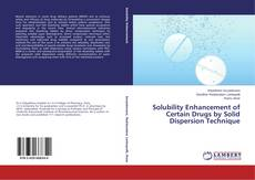 Copertina di Solubility Enhancement of Certain Drugs by Solid Dispersion Technique