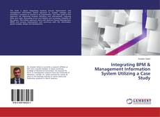 Bookcover of Integrating BPM & Management Information System Utilizing a Case Study