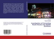 Bookcover of Investigation of Converting Plastic Wastes into Middle Distillates
