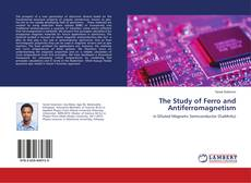 Bookcover of The Study of Ferro and Antiferromagnetism