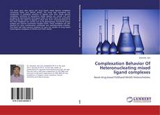 Bookcover of Complexation Behavior Of Heteronucleating mixed ligand complexes
