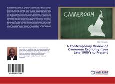 Bookcover of A Contemporary Review of Cameroon Economy from Late 1960's to Present