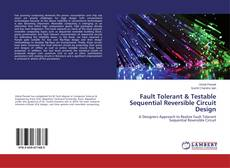 Bookcover of Fault Tolerant & Testable Sequential Reversible Circuit Design