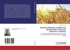 Bookcover of Genetic Diversity of Mineral, Nutritional Traits and Glutenin in Wheat