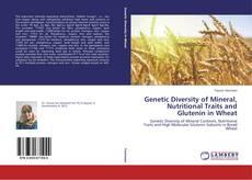 Genetic Diversity of Mineral, Nutritional Traits and Glutenin in Wheat kitap kapağı