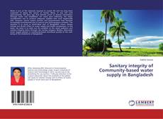 Bookcover of Sanitary integrity of Community-based water supply in Bangladesh