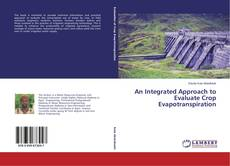 Bookcover of An Integrated Approach to Evaluate Crop Evapotranspiration