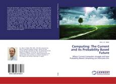 Bookcover of Computing: The Current and its Probability Based Future