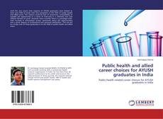 Bookcover of Public health and allied career choices for AYUSH graduates in India