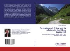 Perceptions of China and its relation to the US on Capitol Hill kitap kapağı