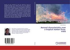 Bookcover of Aerosol characteristics over a tropical station Pune, India