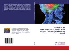 Efficacies of CMR,CMU,CPW& WIF in mild Carpal Tunnel syndrome in Hand kitap kapağı