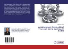 Portada del libro de A monograph: International Financials doing business in Serbia